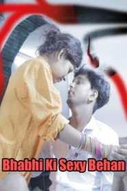 Bhabhi Ki Sexy Behan (2019) Hindi Hot Short Film